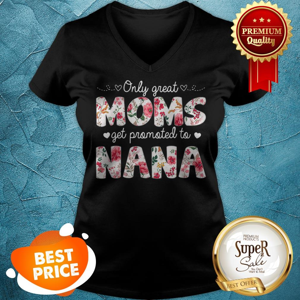 Beautiful Mothers Day Great Moms Get Promoted To Nana V-neck