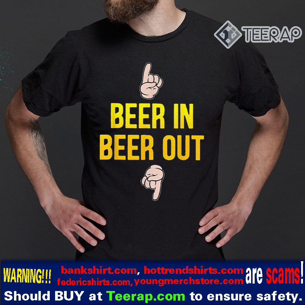 Beer in beer out gift for beer lover t-shirts