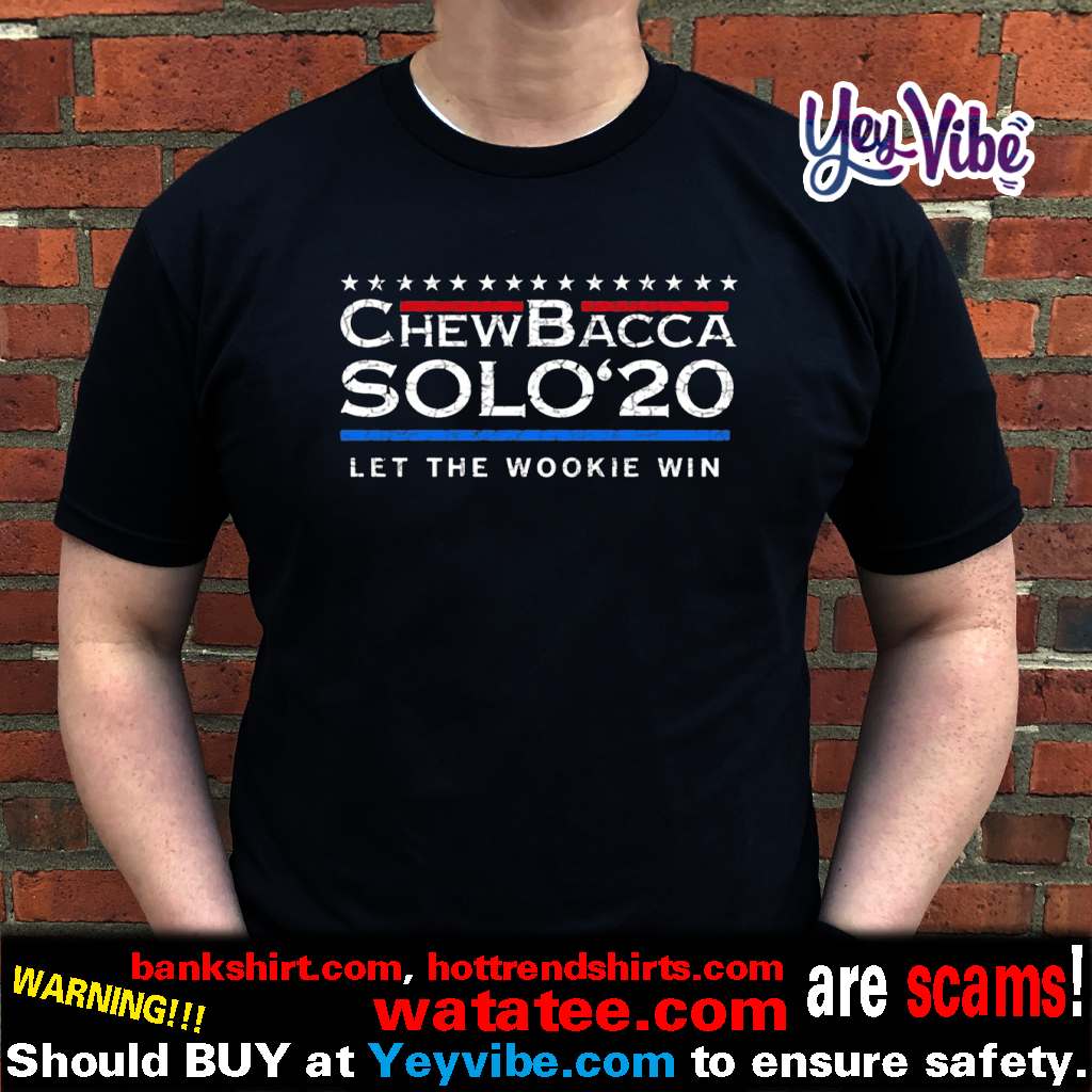 Chewbacca Solo 20 Let The Wookie Win T Shirts