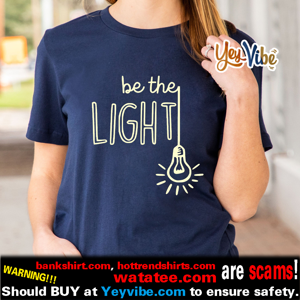 Christian Inspiration Be the Light Shirt