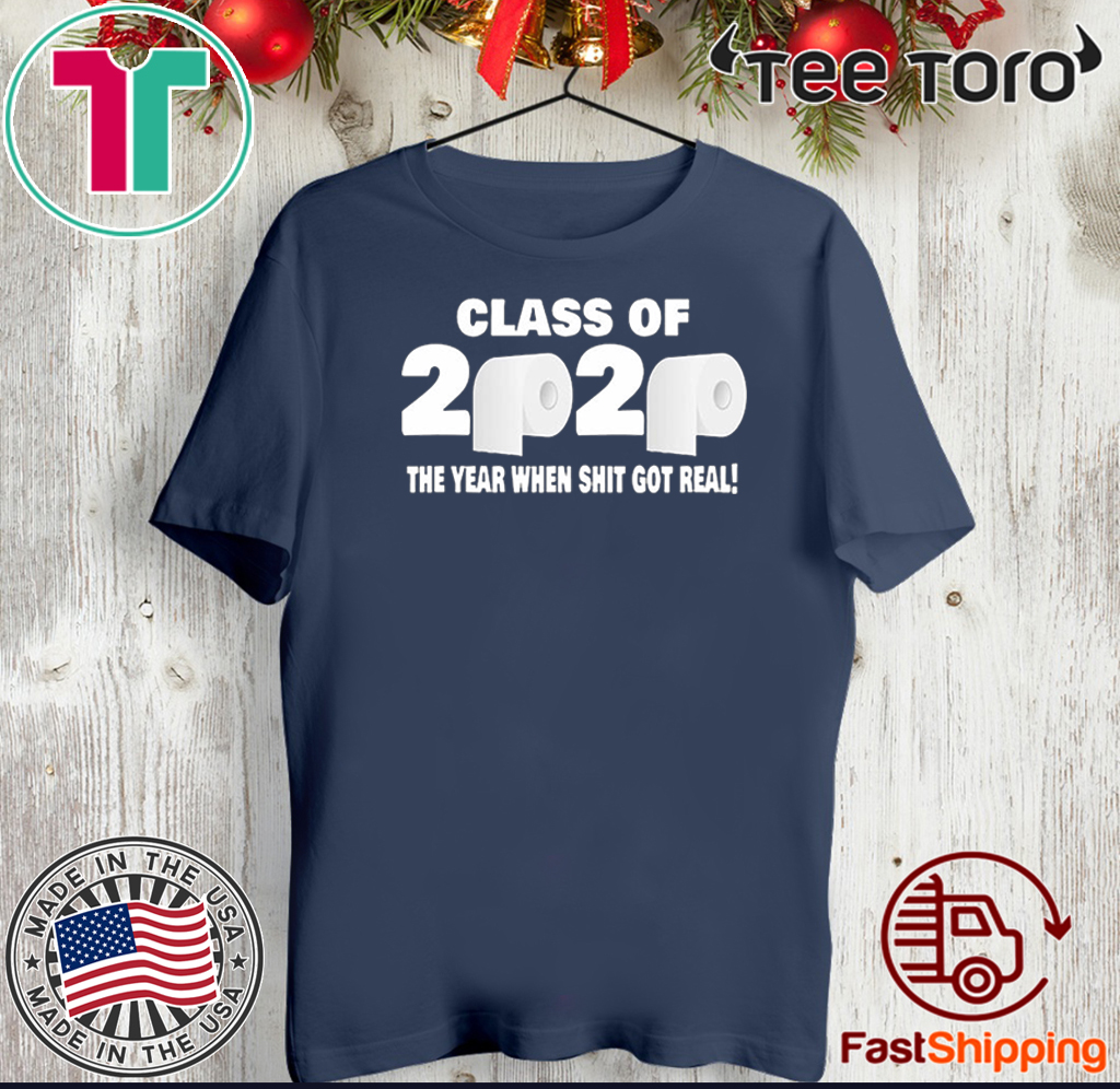 Class of 2020 The Year When Shit Got Real Fun Graduation T Shirt