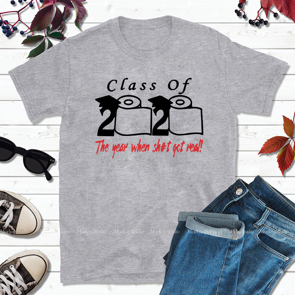 Class of 2020 The Year When Shit Got Real Fun Graduation Unisex T-Shirt