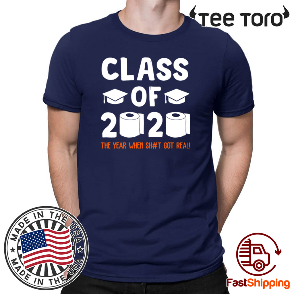 Mens Womens Class Of 2020 The Year When Shit Got Real Graduate T-Shirt