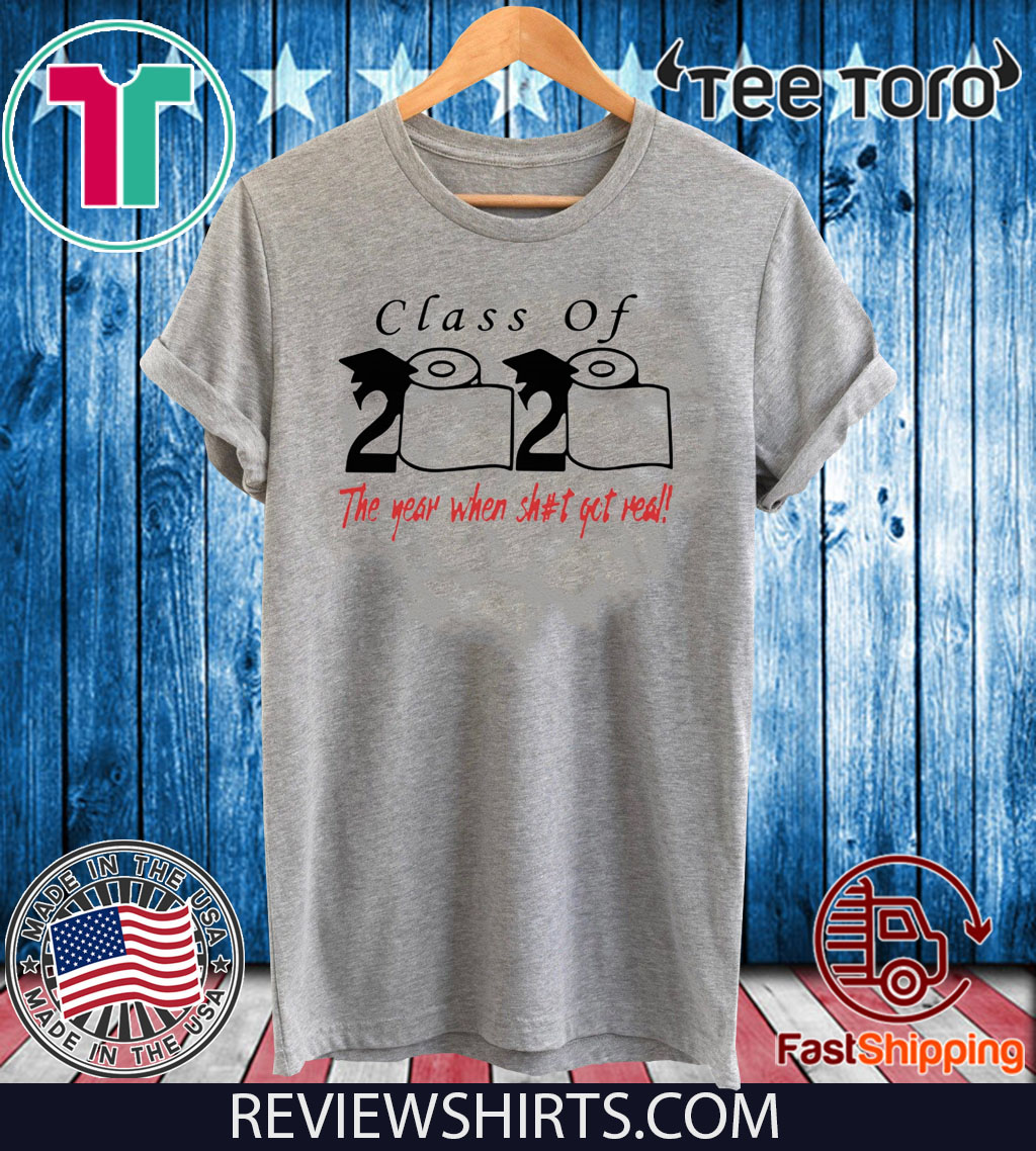 2020 Class of The year when shit got real Shirt T-Shirt