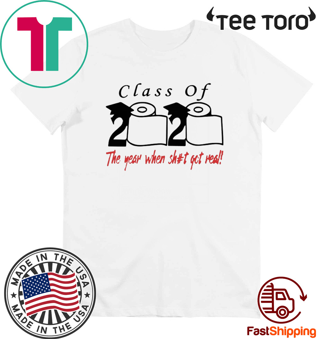 2020 Class of The year when shit got real Official T-Shirt