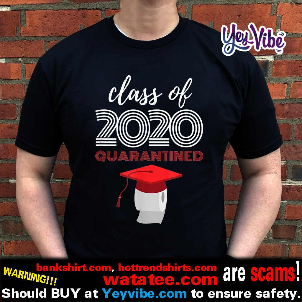 Class of 2020 Toilet Paper Quarantined Virus Quarantine Grad Shirt