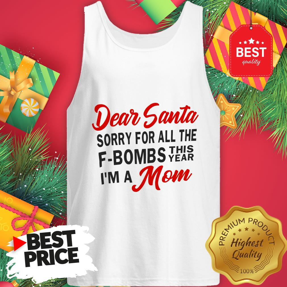 Dear Santa Sorry For All The F-Bombs This Year I'm A Mom Funny Tank Top