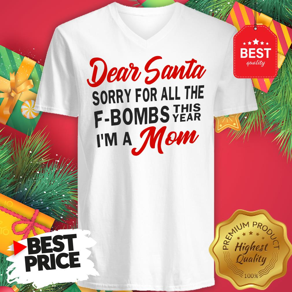 Dear Santa Sorry For All The F-Bombs This Year I'm A Mom Funny V-Neck