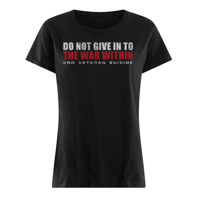 Do Not Give In To The War Within End Veteran Suicide Women's Shirt
