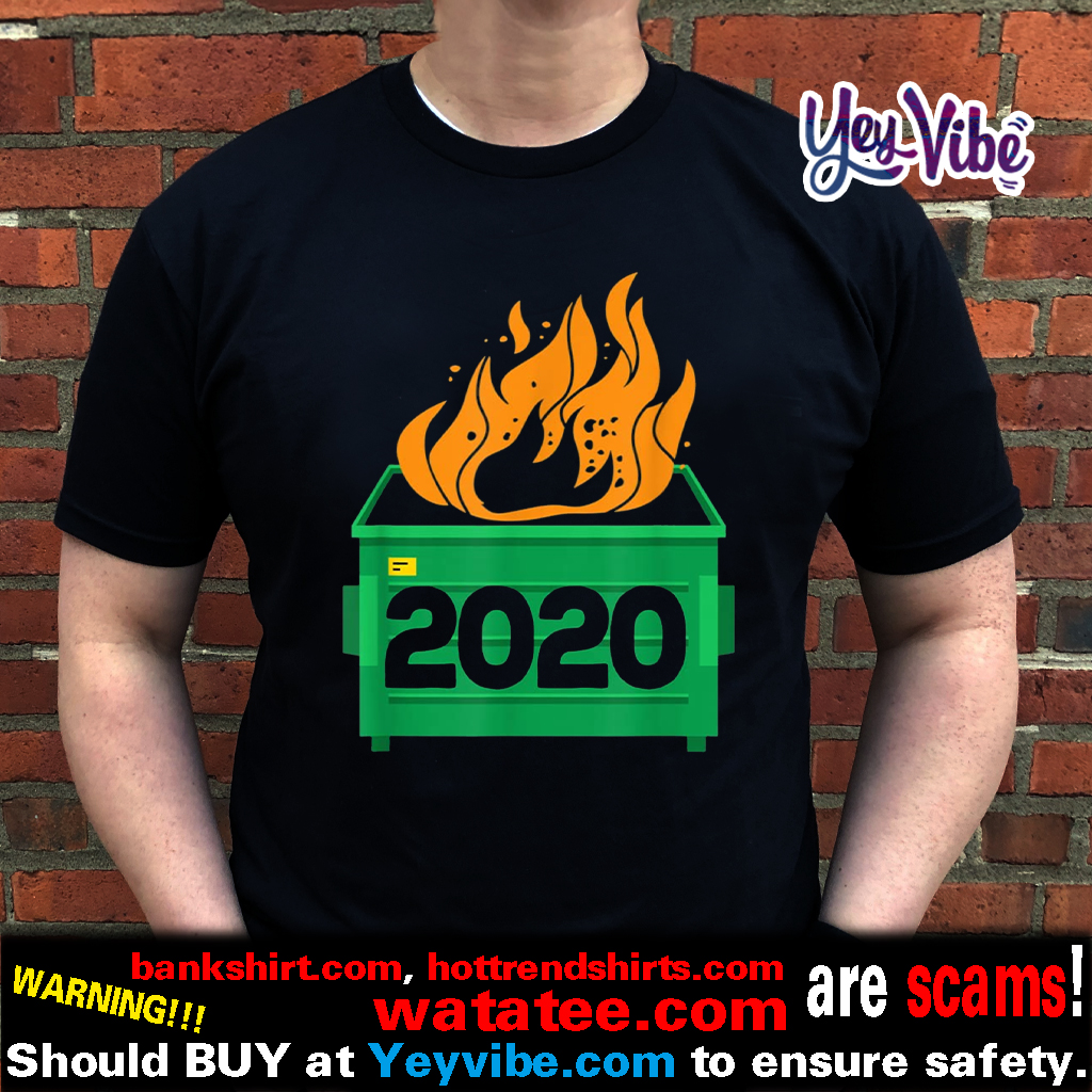 Dumpster Fire 2020 Trash Can Garbage Fire Worst Year Shirts