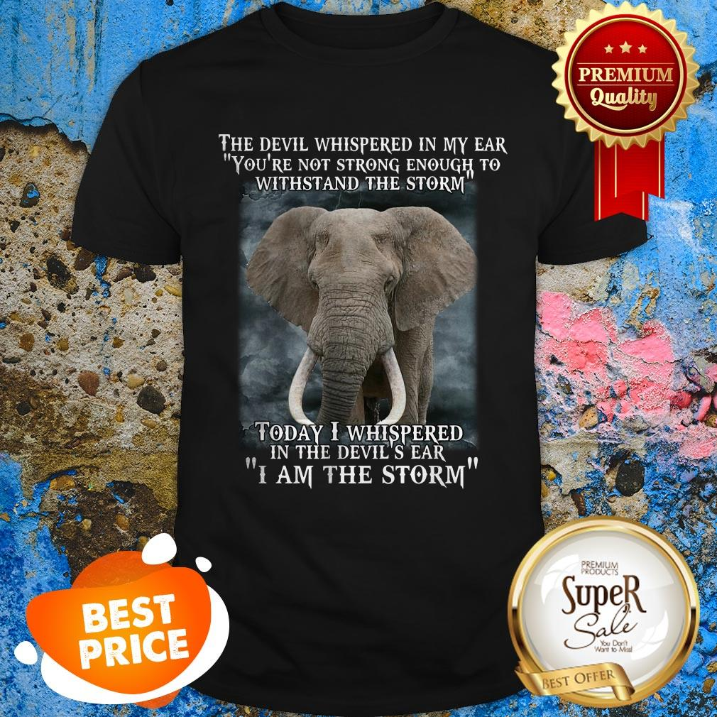 Elephant Today I Whispered In The Devil's Ear I Am The Storm Shirt