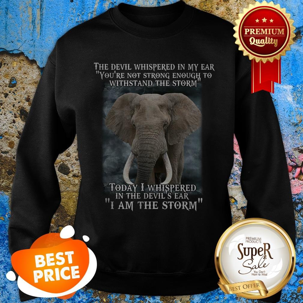 Elephant Today I Whispered In The Devil's Ear I Am The Storm Sweatshirt