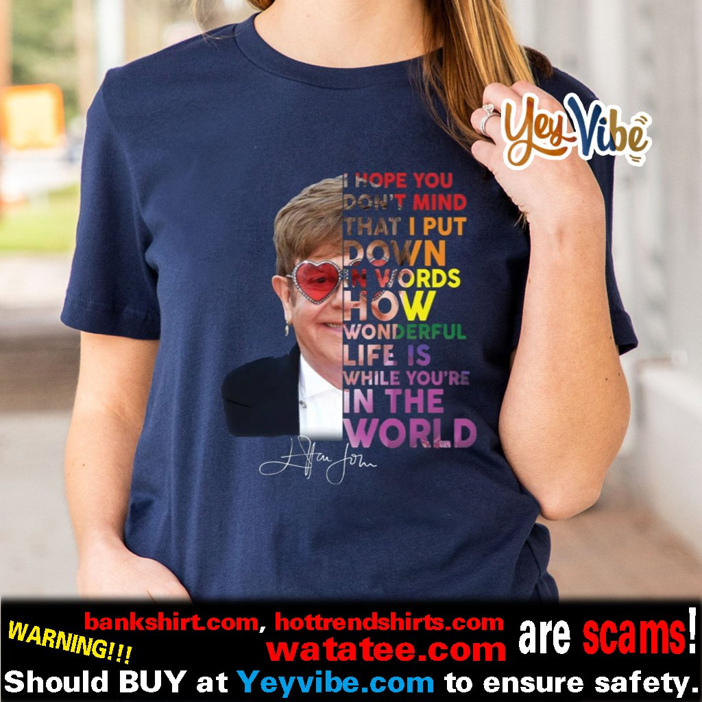 Elton John hope you don't mind that I put down in words t shirt