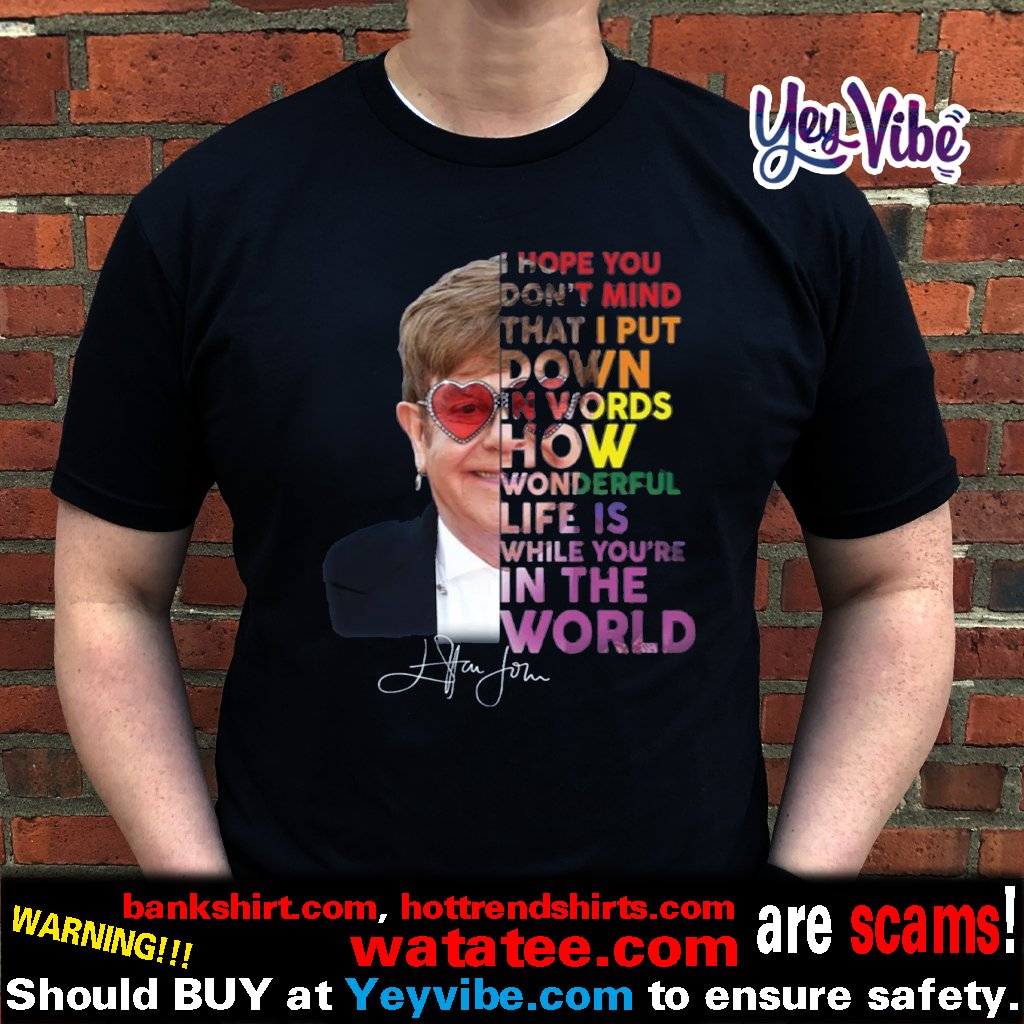 Elton John hope you don't mind that I put down in words t shirts