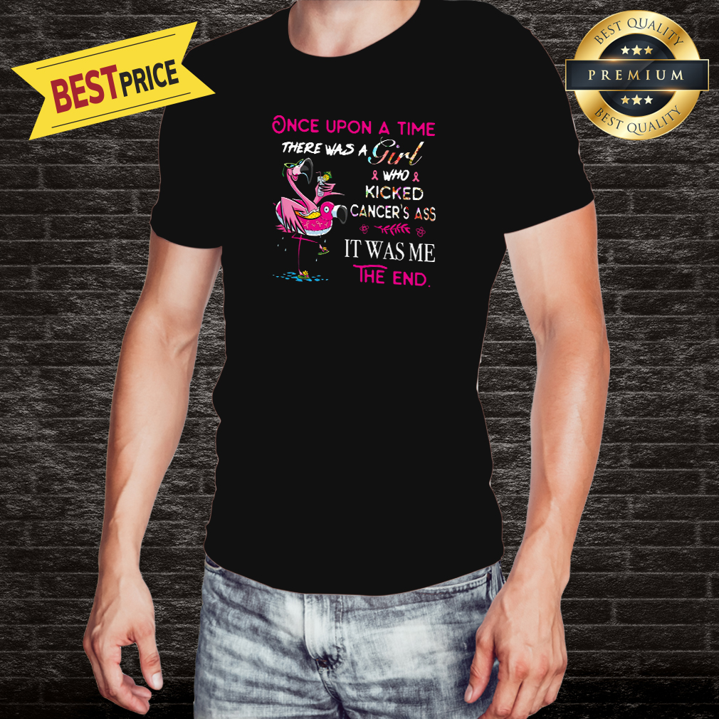 Flamingo Survivor Once Upon A Time There Was A Girl Who Kicked Cancer's Ass It Was Me Shirt