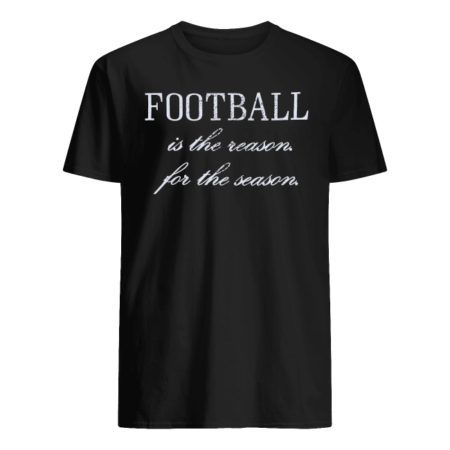 Football Is The Reason For The Reason Shirt