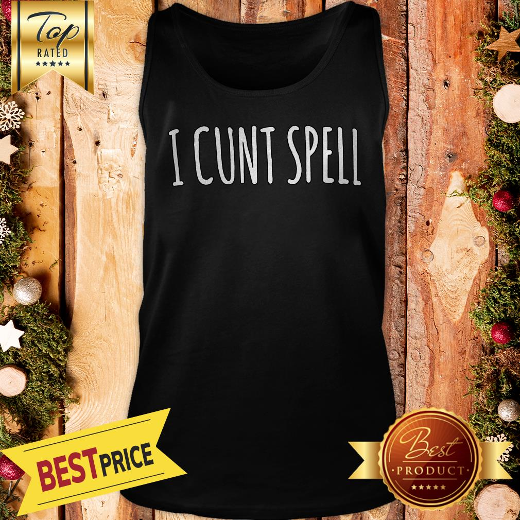 Funny I Cunt Spell Tank Top