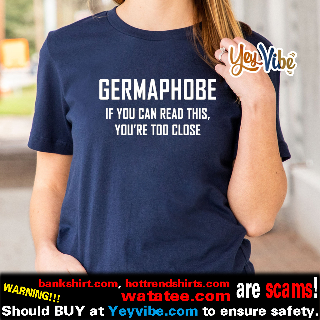 Germaphobe if you can read this you're too close t shirt