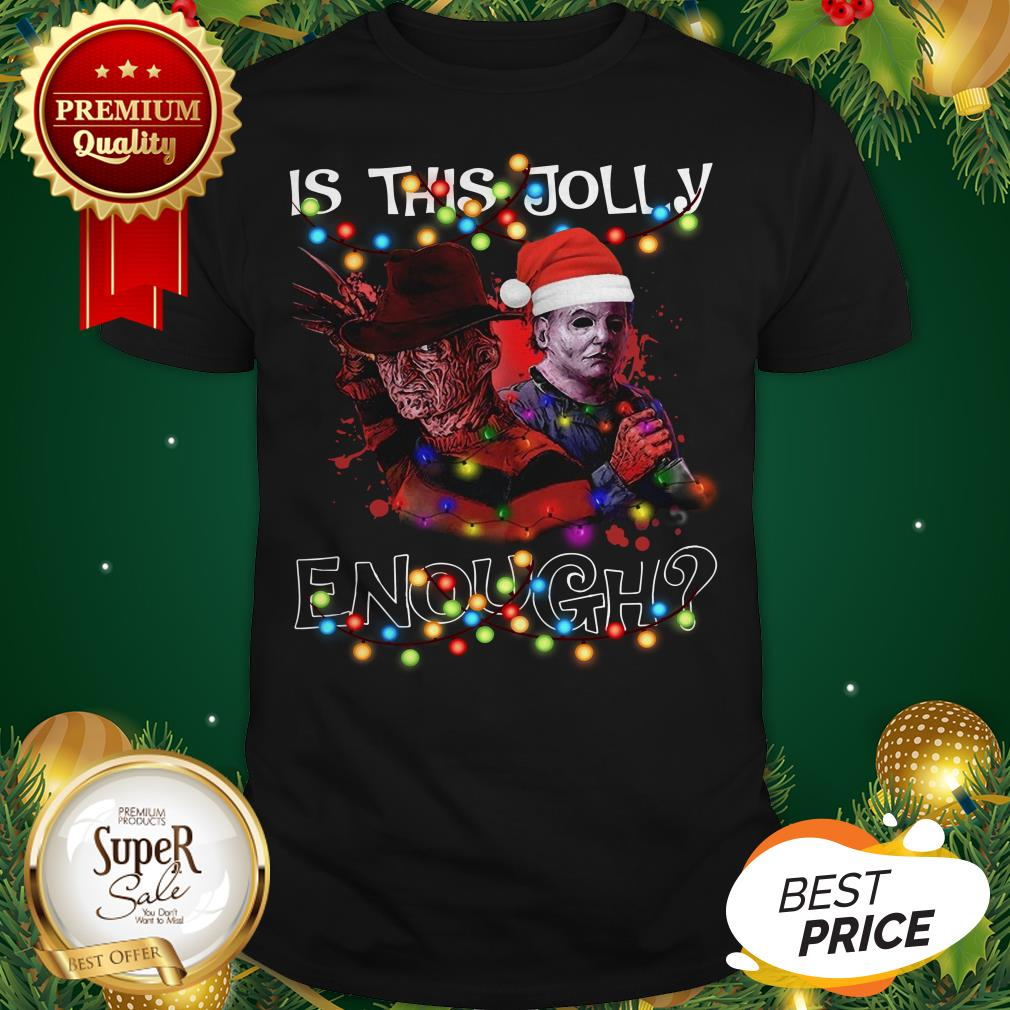 Good Freddy Krueger Michael Myers Is This Jolly Enough Christmas Shirt