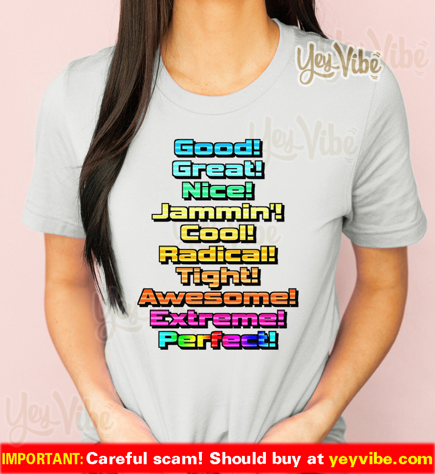 Good Great Nice Shirt – Jammin Cool Radical Tight Awesome Extreme Perfect Shirts