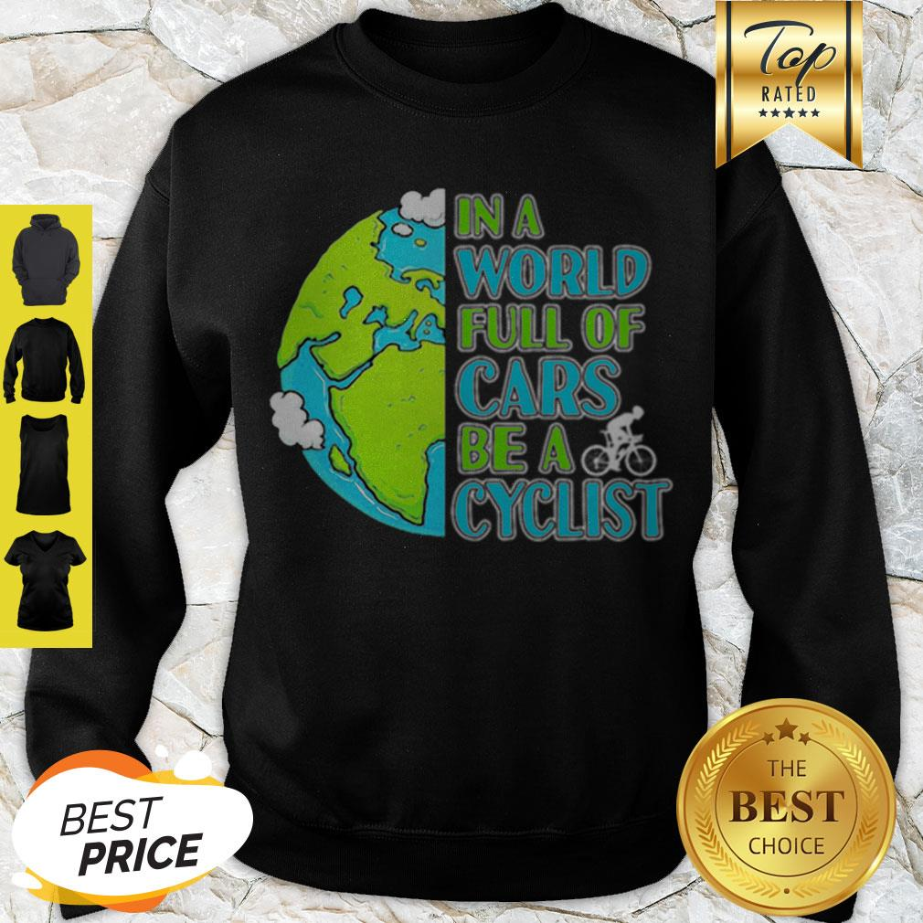 Good In A World Full Of Cars Be A Cyclist Earth Day Sweatshirt