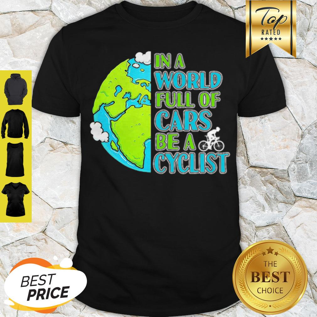 Good In A World Full Of Cars Be A Cyclist Earth Day Shirt