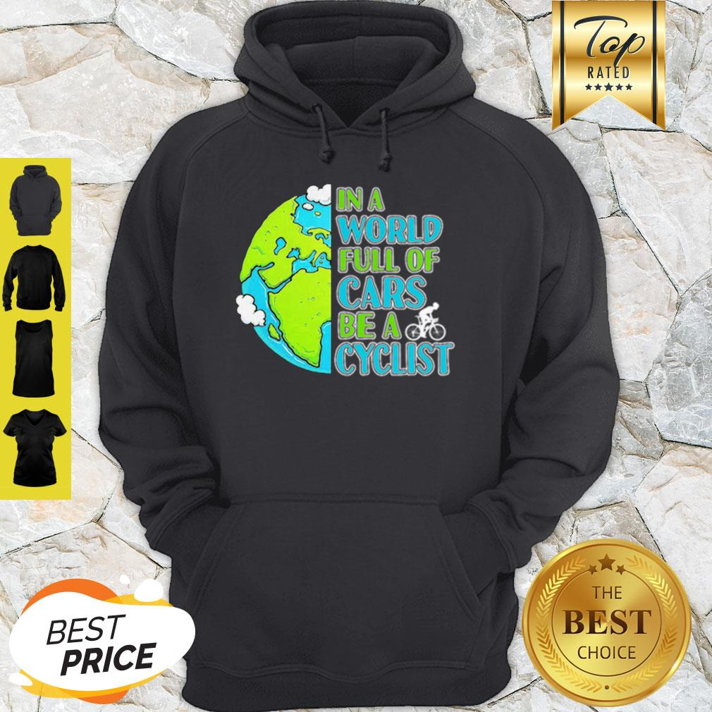 Good In A World Full Of Cars Be A Cyclist Earth Day Hoodie