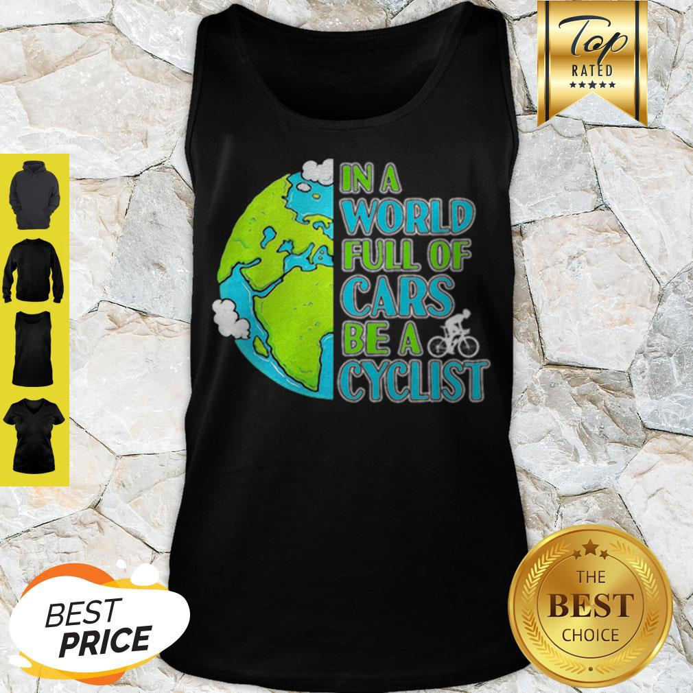 Good In A World Full Of Cars Be A Cyclist Earth Day Tank Top