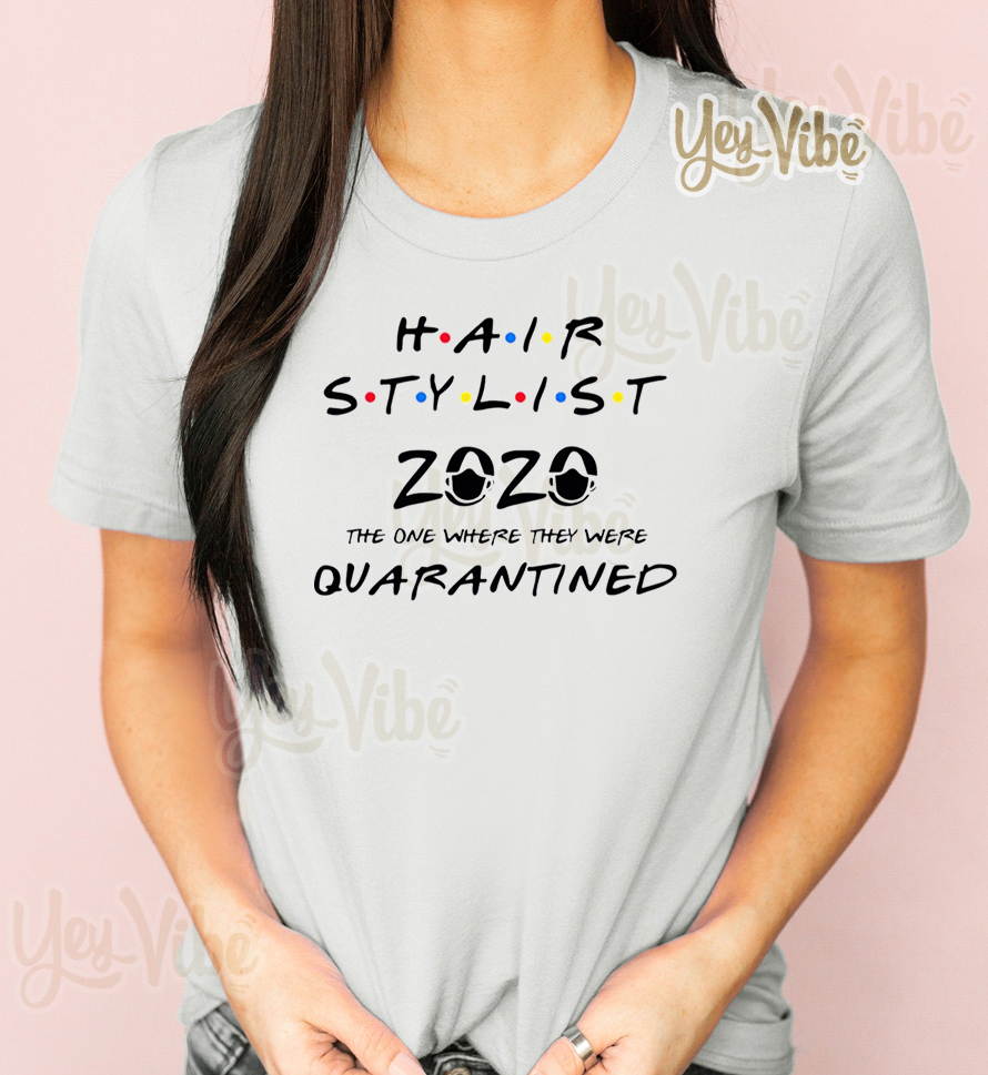 Hair stylist 2020 the one where they were quarantined t-shirt