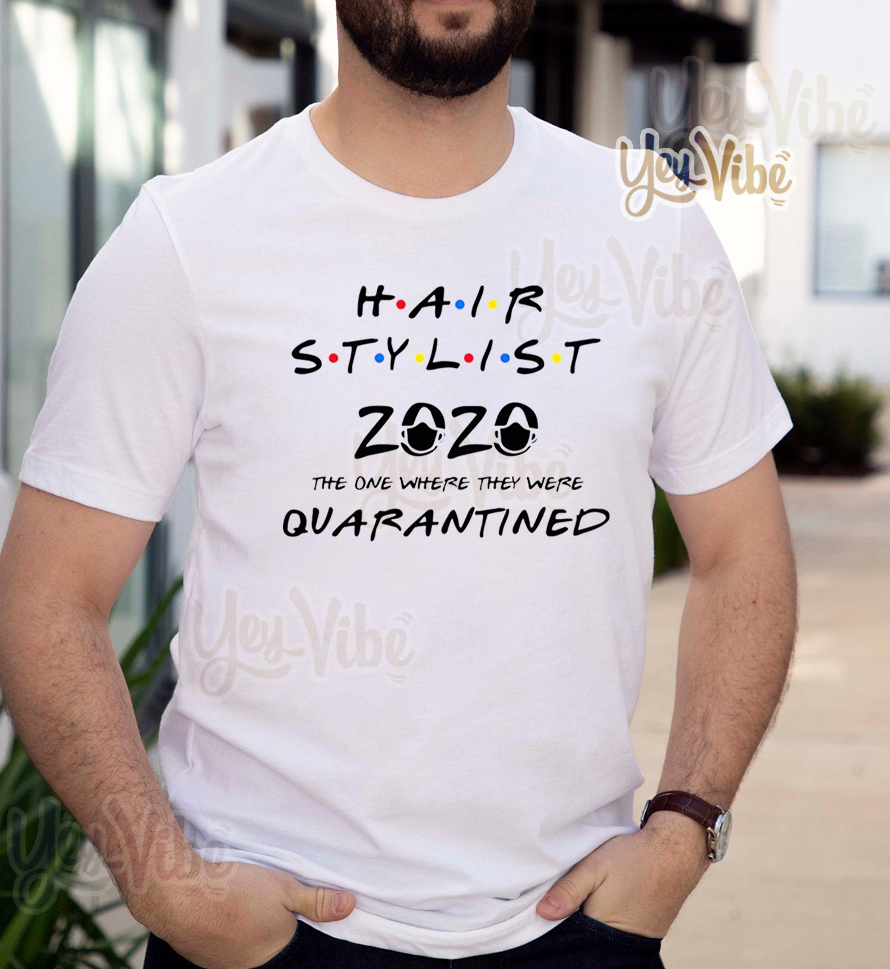 Hair stylist 2020 the one where they were quarantined t-shirts