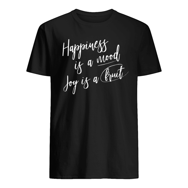 Happiness is a Mood Joy If A Bruit Shirt
