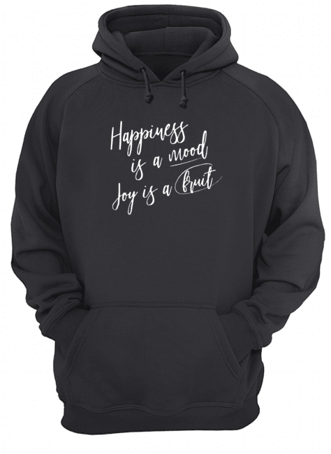 Happiness is a Mood Joy If A Bruit Unisex Hoodie