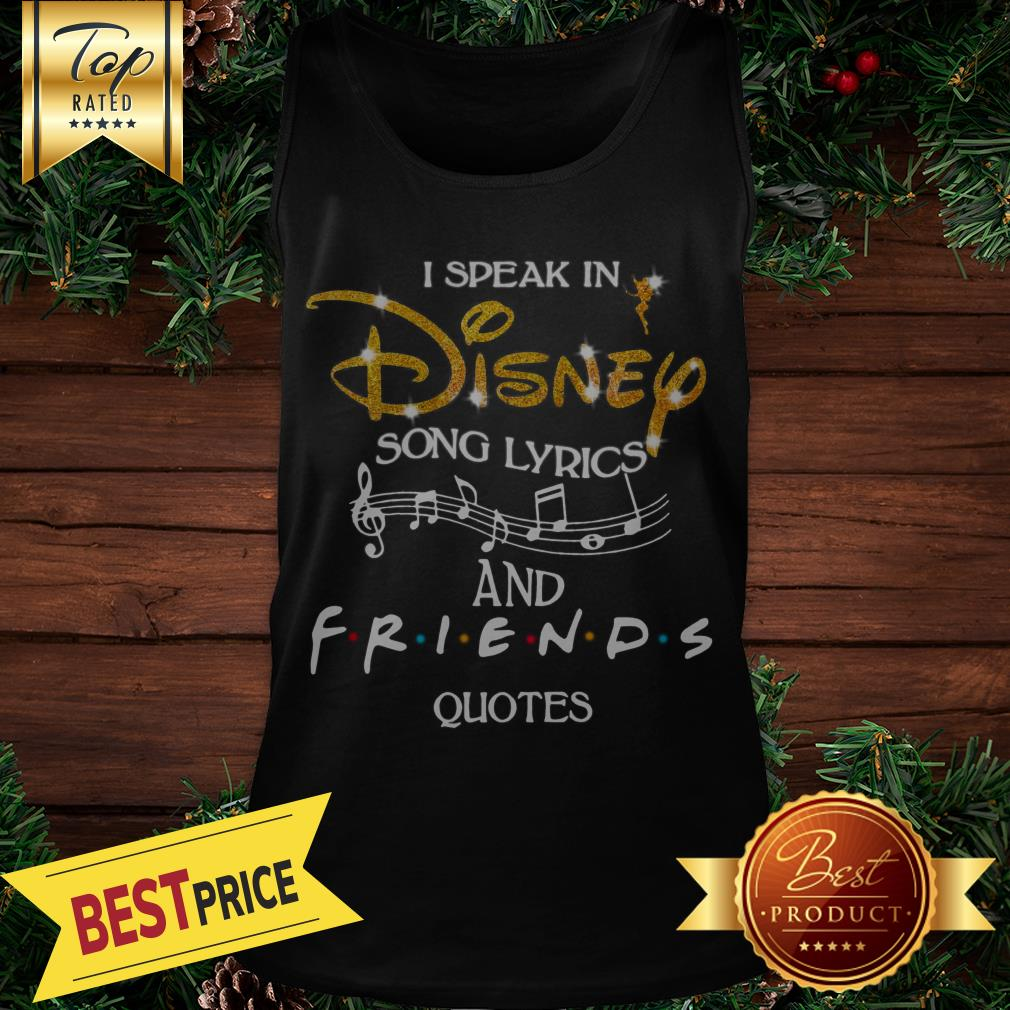 Hot I Speak In Disney Song Lyrics And Friends Quotes Tank Top