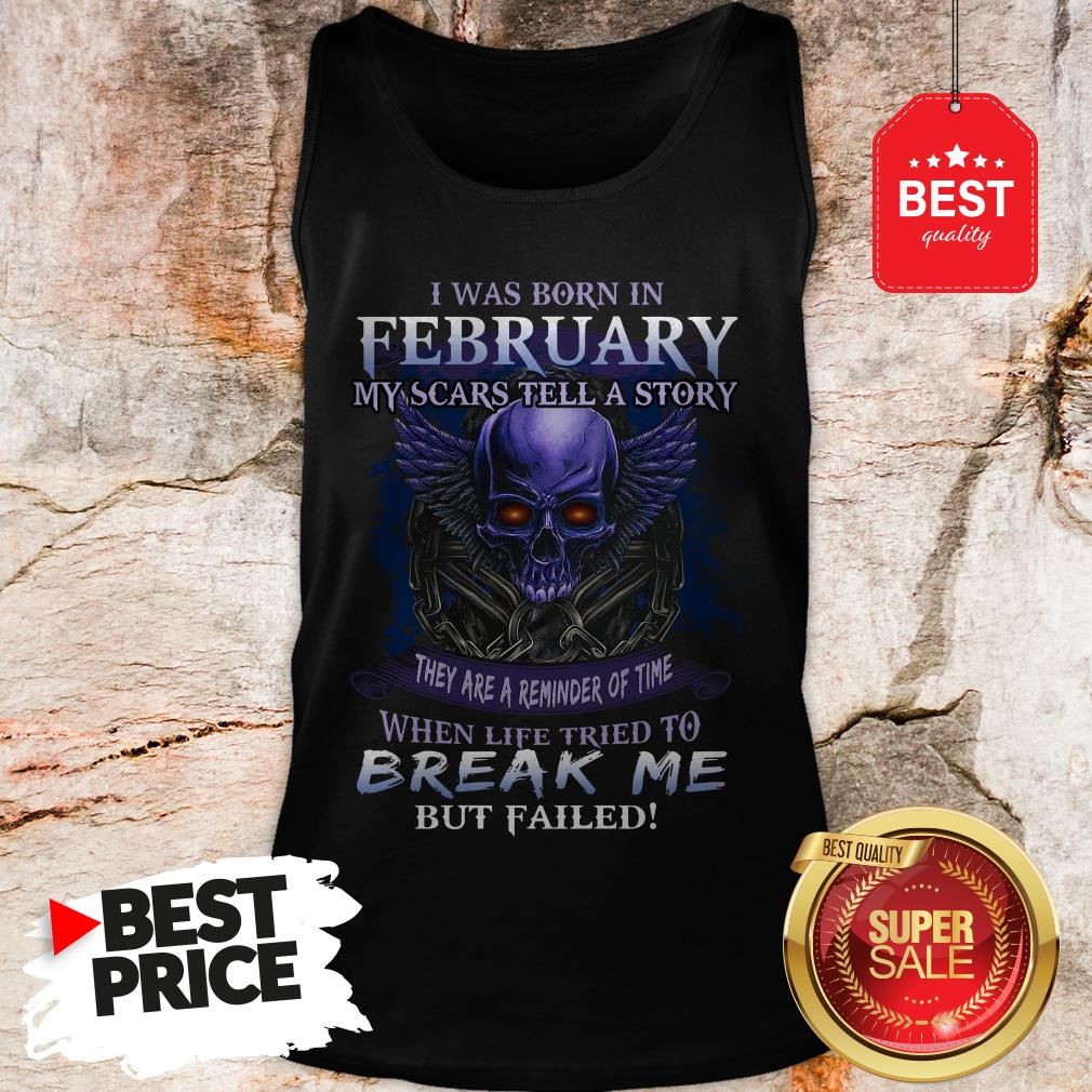 Hot I Was Born In February My Scars Tell A Story They Are A Reminder Of Time Tank Top