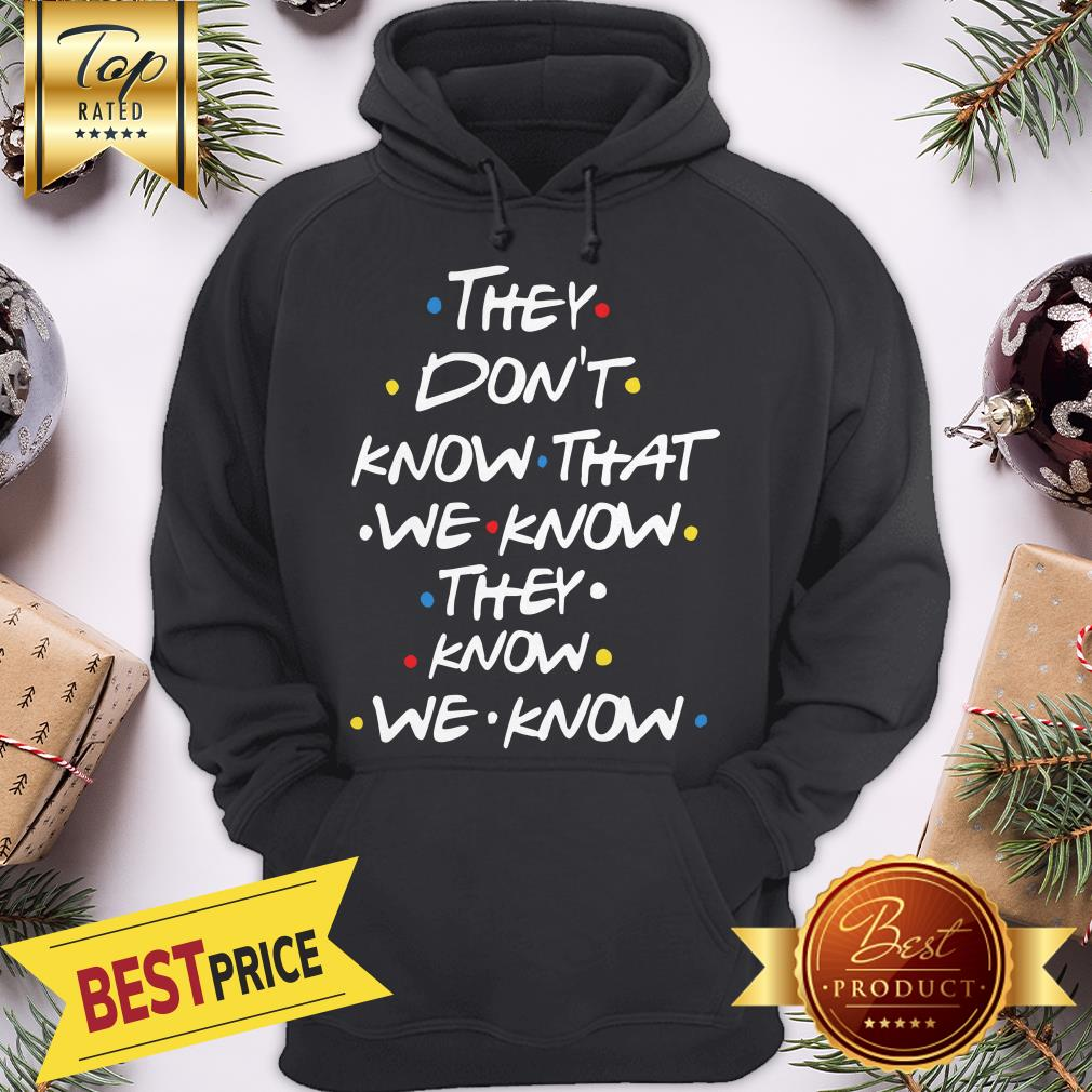 Hot They Don't Know That We Now Hoodie