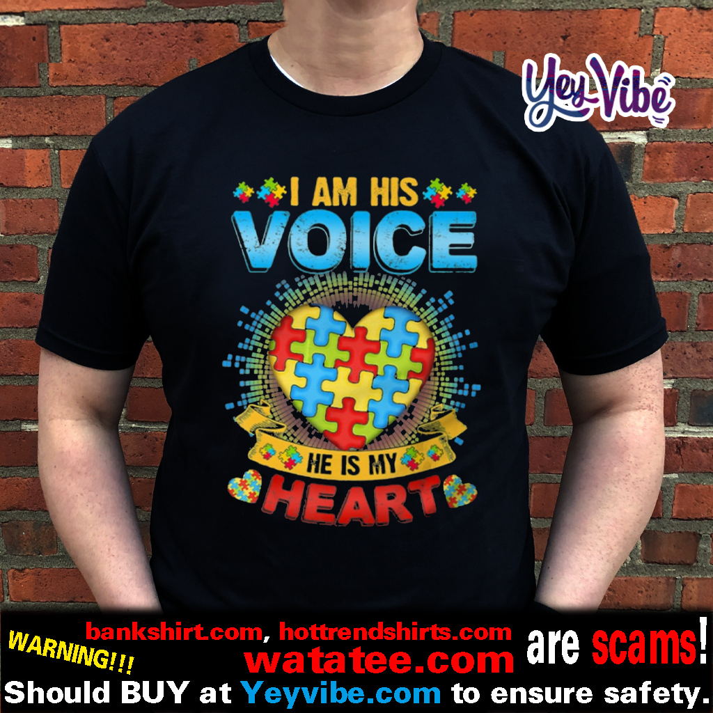 I Am His Voice He Is My Heart Autism Awareness t shirts