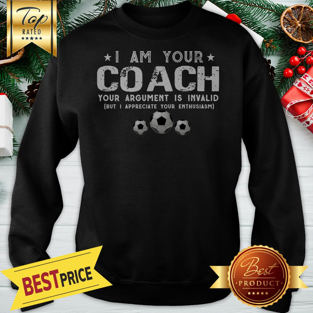 I Am Your Coach Your Argument Is Invalid Football Sweatshirt
