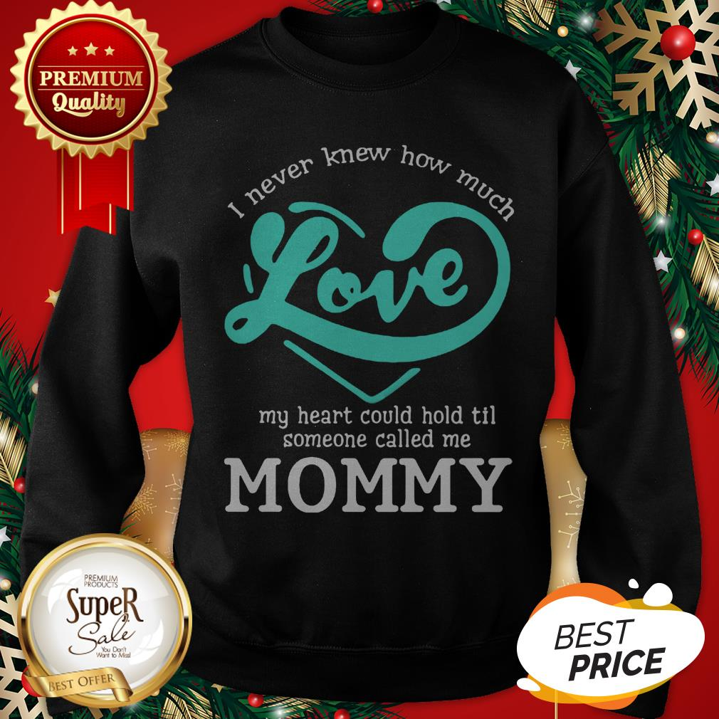I Never Knew How Much Love My Heart Could Hold Til Called Mommy Sweatshirt