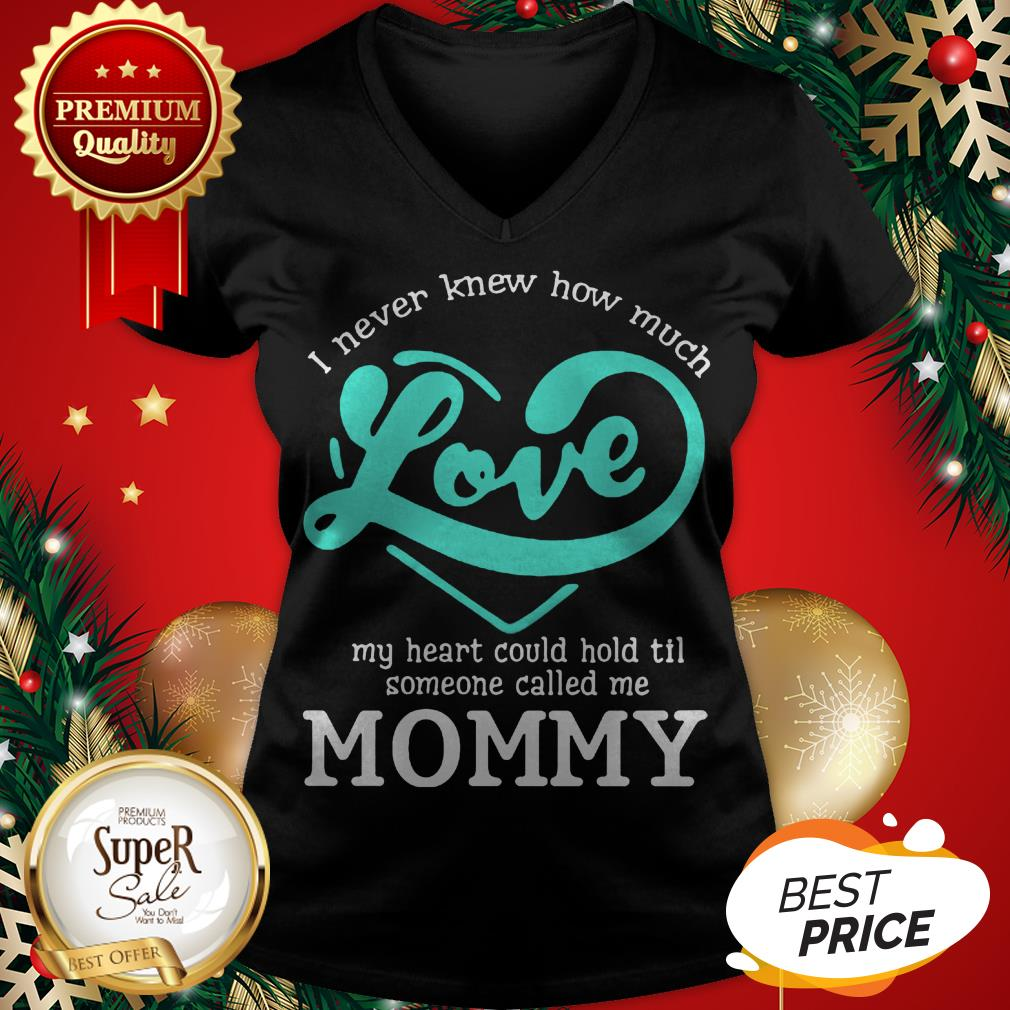 I Never Knew How Much Love My Heart Could Hold Til Called Mommy V-neck