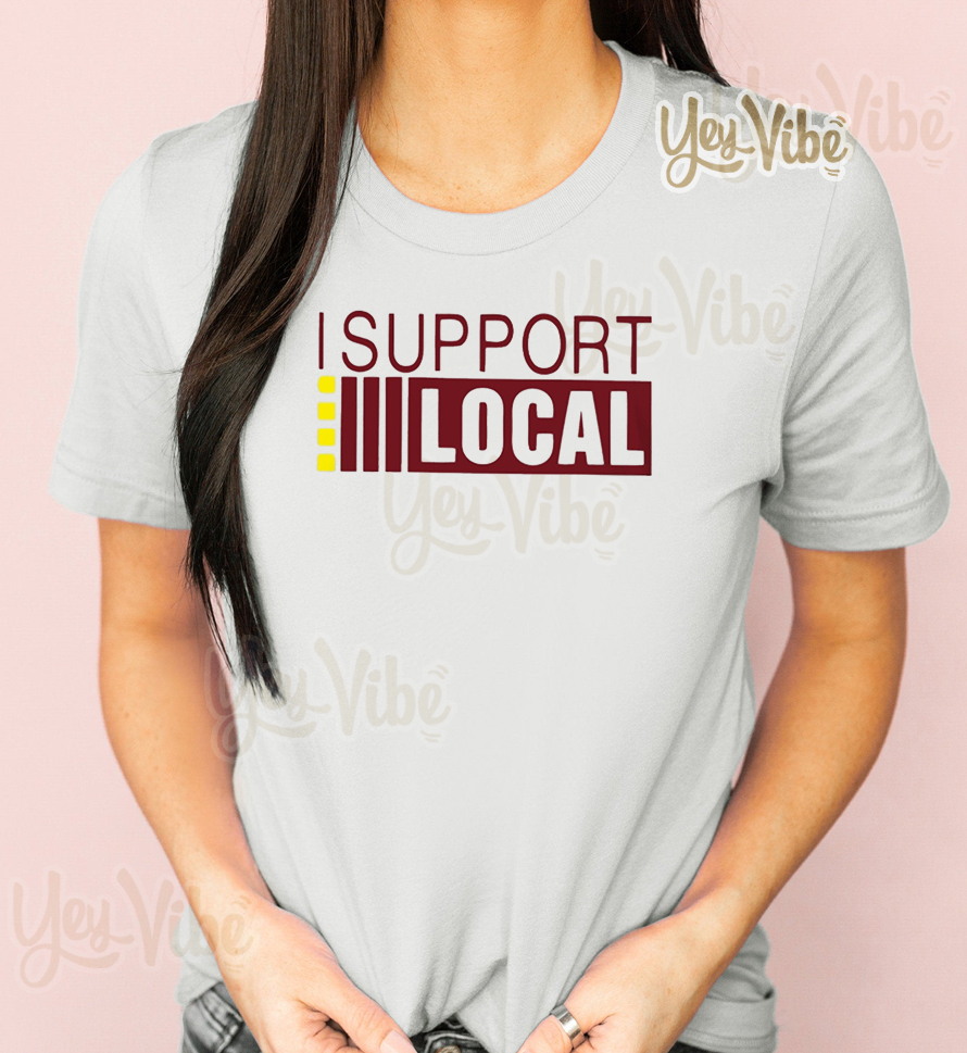 I support local t shirts