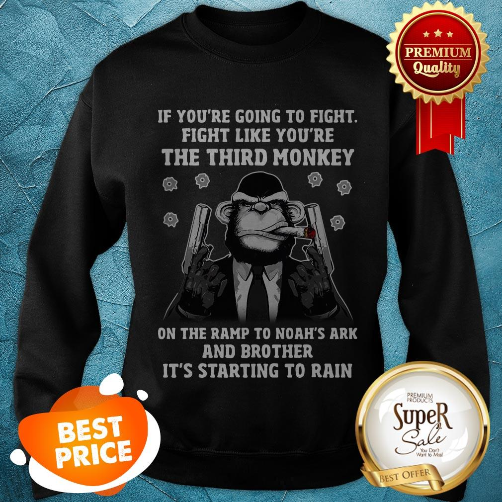 If You're Going To Fight Like You're The Third Monkey On Noah's Ark Sweatshirt