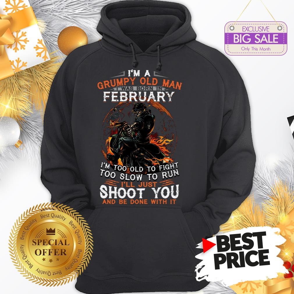 I'm A Grumpy Old Man I Was Born In Febuary I'm Too Old To Fight Hoodie
