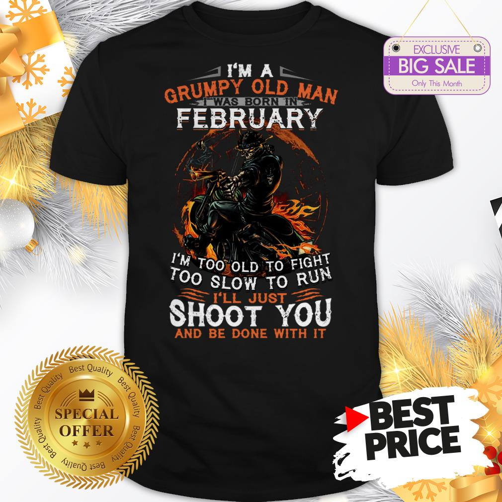 I'm A Grumpy Old Man I Was Born In Febuary I'm Too Old To Fight Shirt