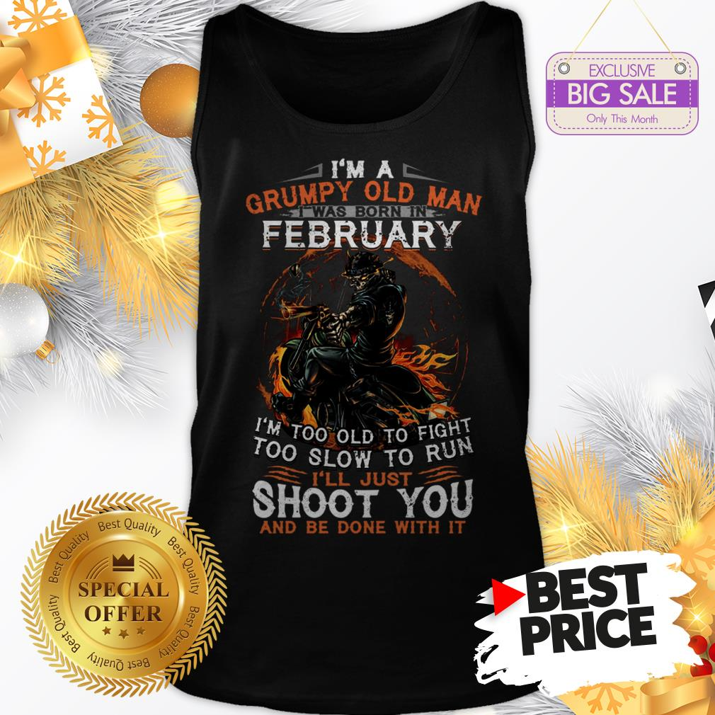 I'm A Grumpy Old Man I Was Born In Febuary I'm Too Old To Fight Tank Top