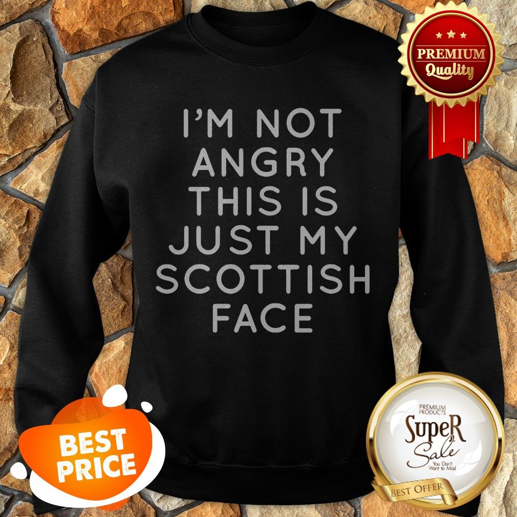 I'm Not Angry This Is Just My Scottish Face Sweatshirt