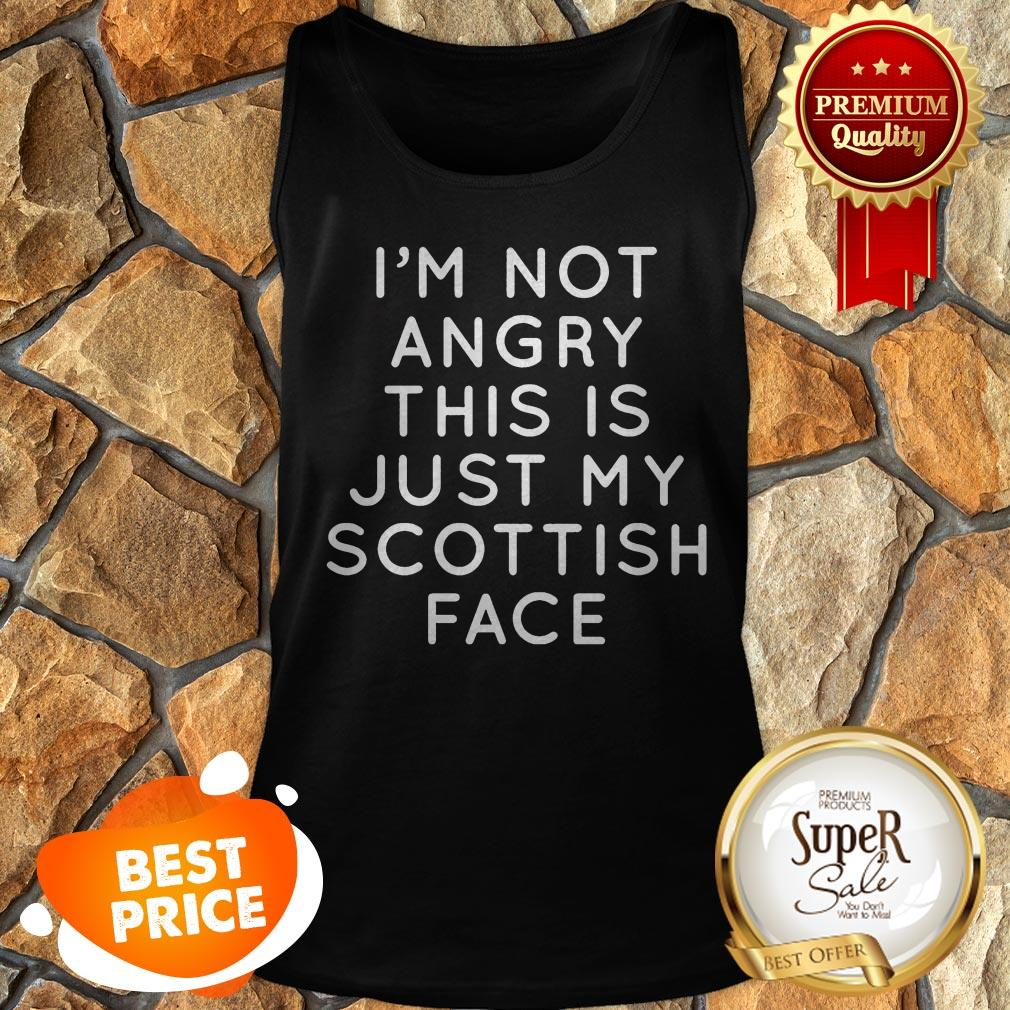 I'm Not Angry This Is Just My Scottish Face Tank Top