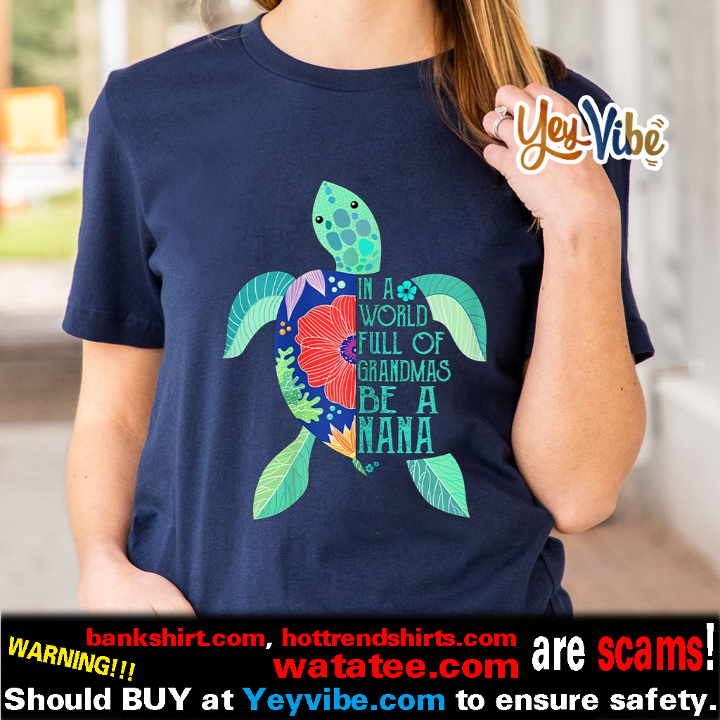 In A World Full Of Grandmas Be A nana Turtle Mother's day Shirts