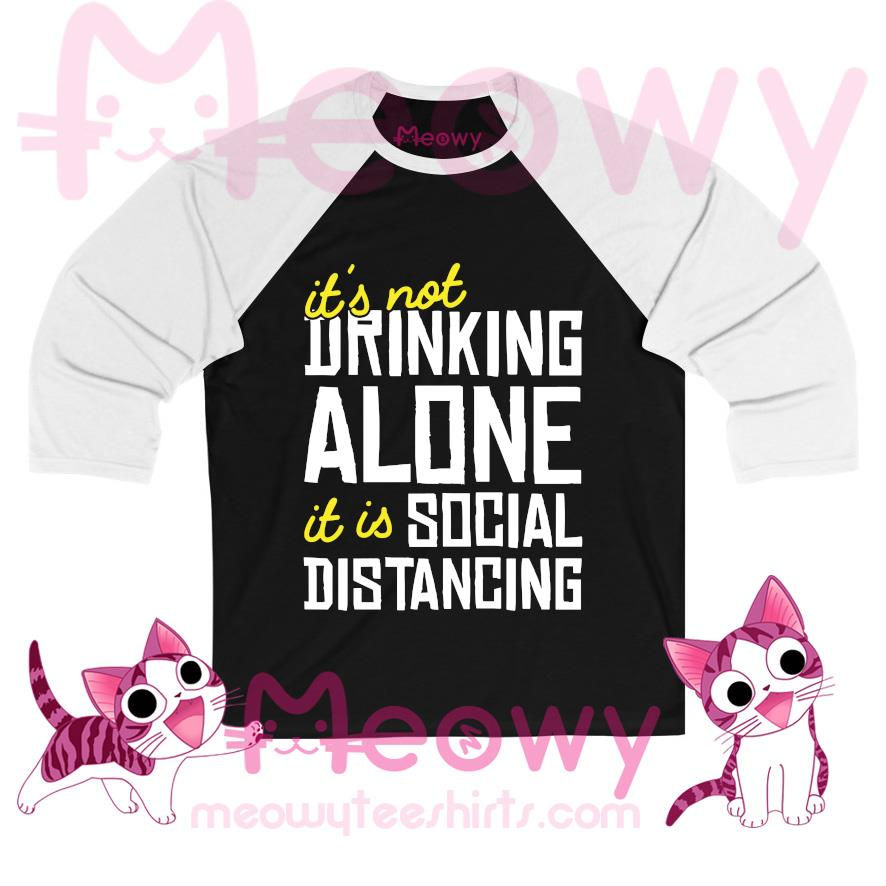 It_s Not Drinking Alone Social Distancing T-s baseball-tee-black
