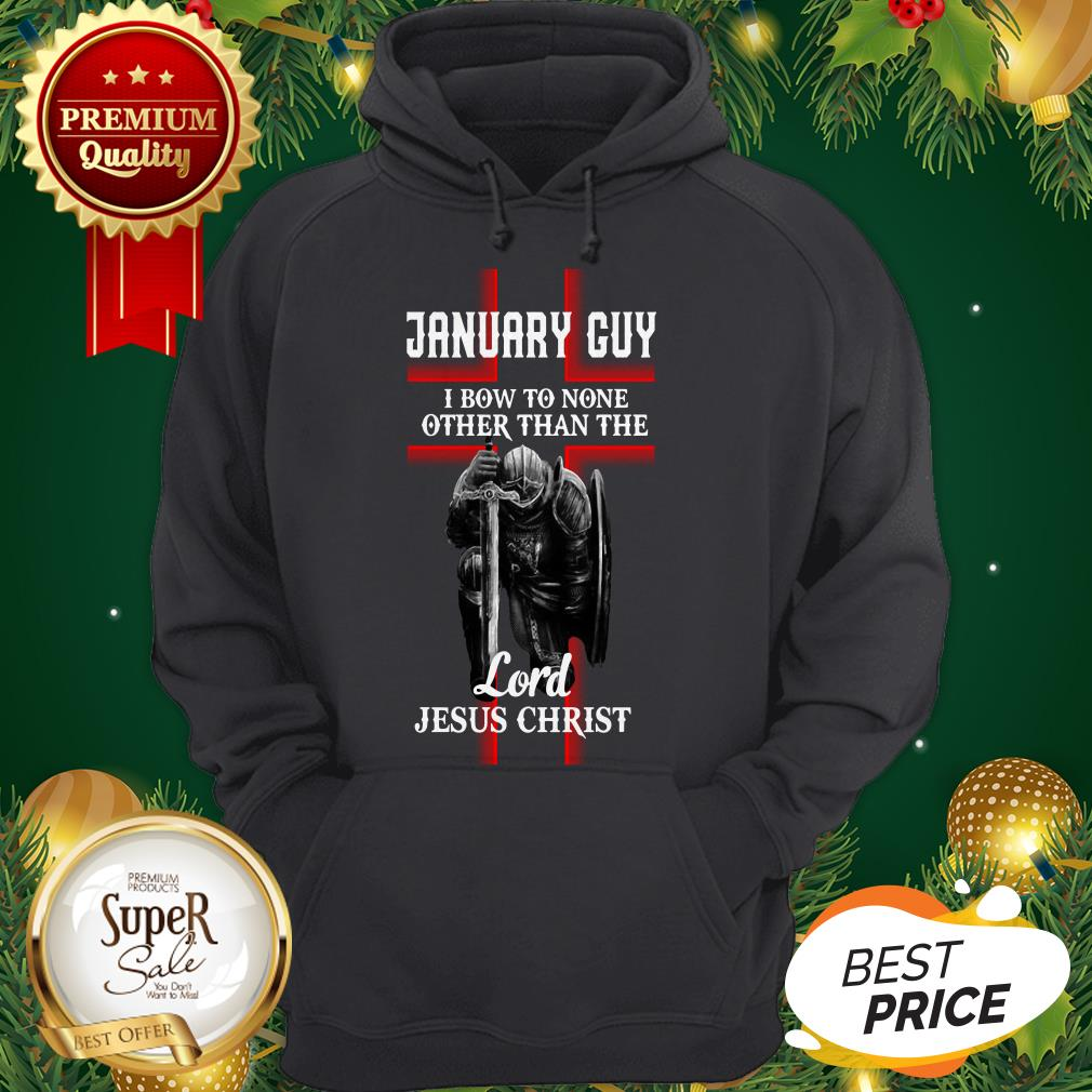 January Guy I Bow To None Other Than The Lord Jesus Christ Hoodie