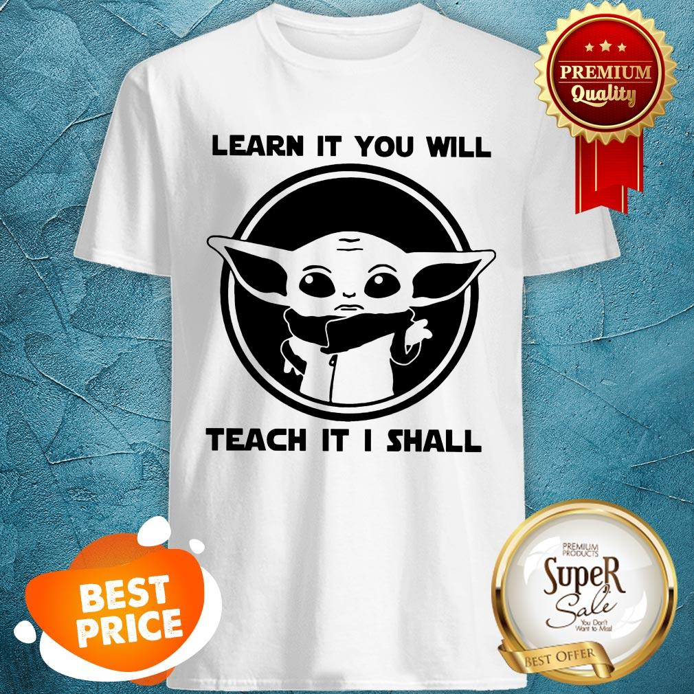 Learn It You Will Yoda Teach It I Shall Shirt
